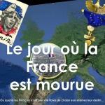 Europe : Le jour ou la France est mourrue ! (Vidéo à voir et partager sans modération)