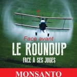 """Santé publique : """"Le Roundup face à ses juges"""" : enquête sur la méthode Monsanto"""