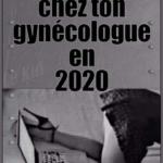 L'image du jour : Télé travail, une visite chez ton gynécologue en 2020 / Image of the day : a visit to your gynecologist in 2020